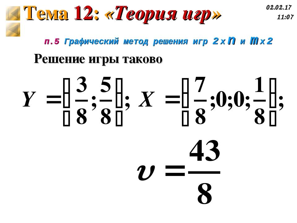 п.5 Графический метод решения игр 2 x n и m x 2 Решение игры таково Тема 12:...