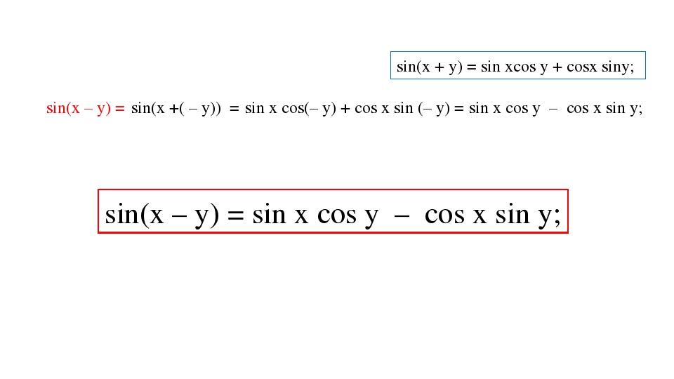 sin(x – y) = sin(x +( – y)) = sin x cos(– y) + cos x sin (– y) = sin x cos y...
