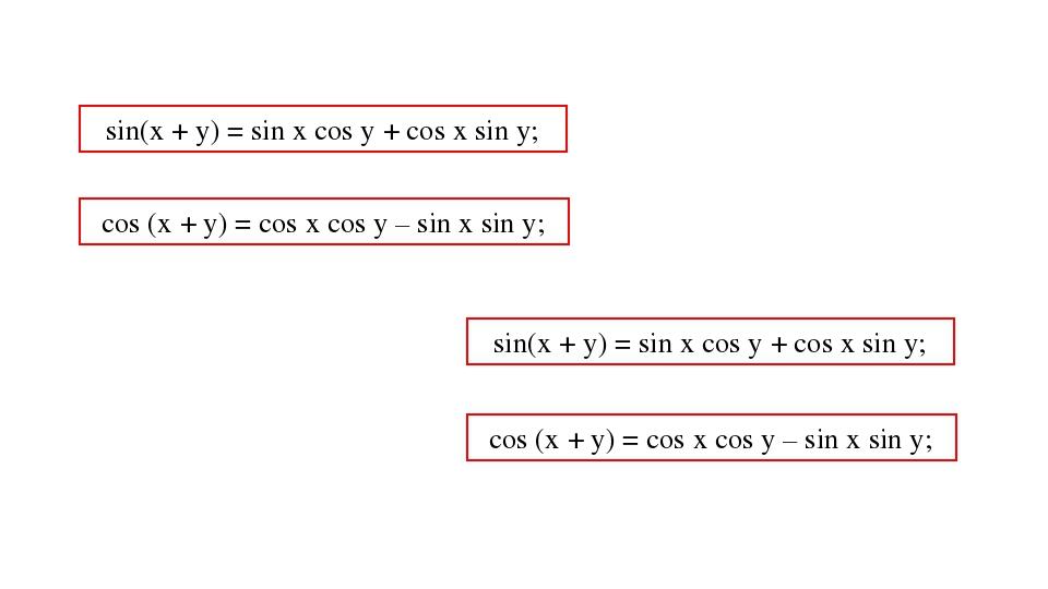 sin(x + y) = sin x cos y + cos x sin y; cos (x + y) = cos x cos y – sin x sin...