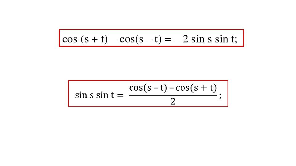 cos (s + t) – cos(s – t) = – 2 sin s sin t;