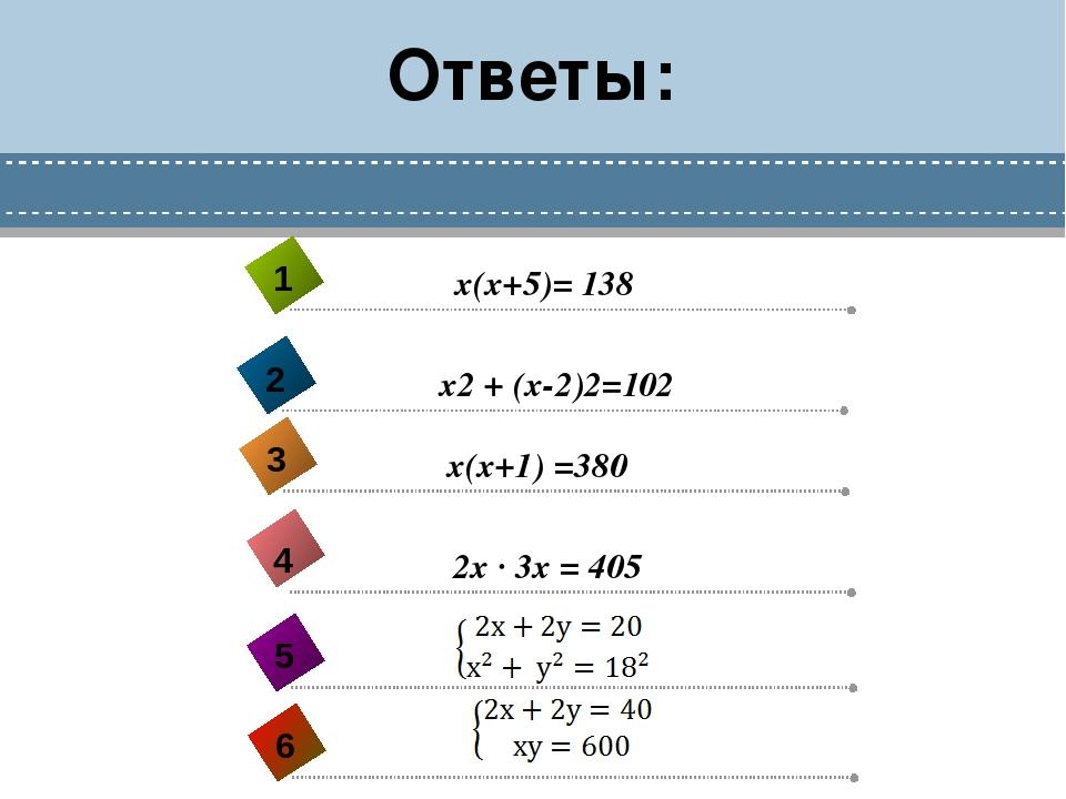 Ответы: 2х ∙ 3х = 405 4 х(х+5)= 138 1 х2 + (х-2)2=102 2 х(х+1) =380 3 5 6