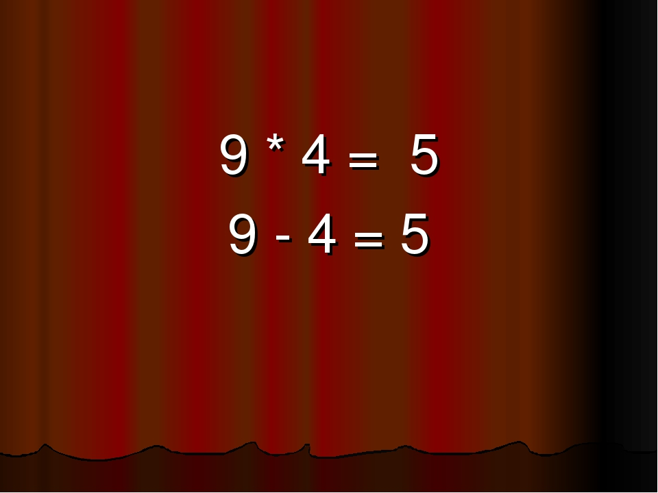 9 * 4 = 5 9 - 4 = 5