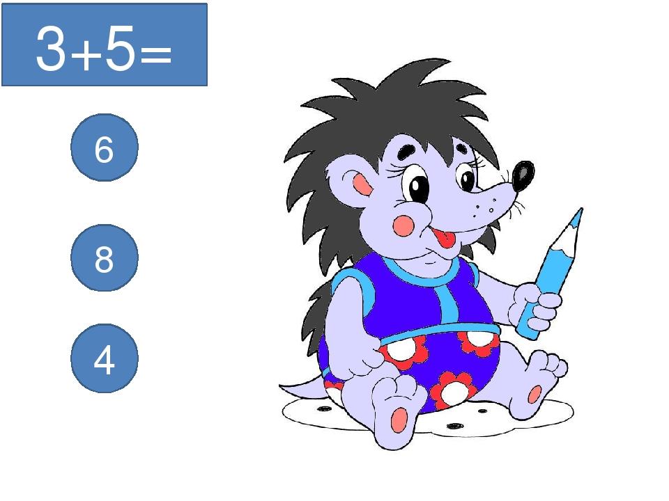 3+5= 6 8 4