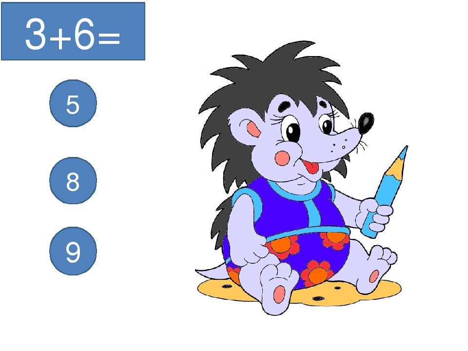 3+6= 5 8 9