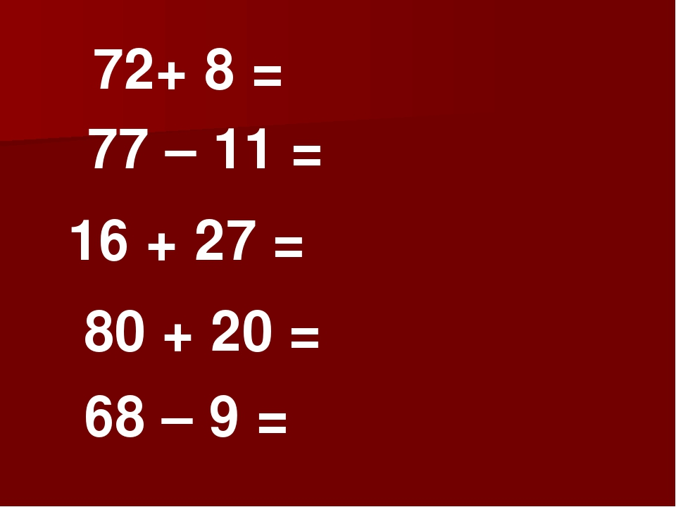 72+ 8 = 77 – 11 = 16 + 27 = 80 + 20 = 68 – 9 =